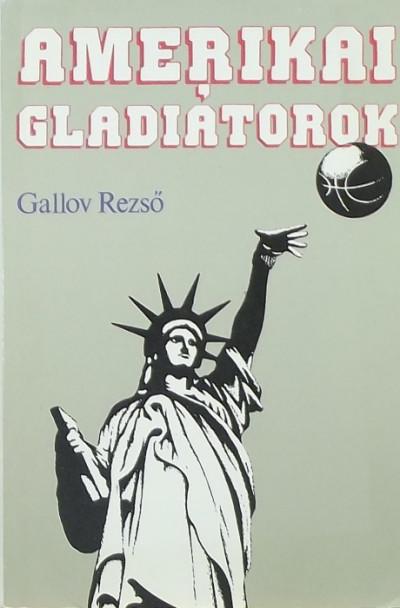 Gallov Rezső - Amerikai gladiátorok