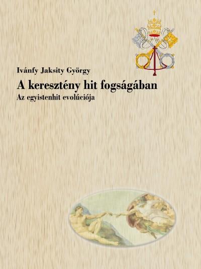 Ivánfy Jaksity György - A keresztény hit fogságában