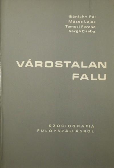 Bánlaky Pál - Mózes Lajos - Temesi Ferenc - Varga Csaba - Várostalan falu