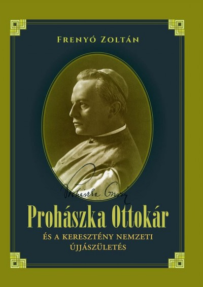 Frenyó Zoltán - Prohászka Ottokár és a keresztény nemzeti újjászületés