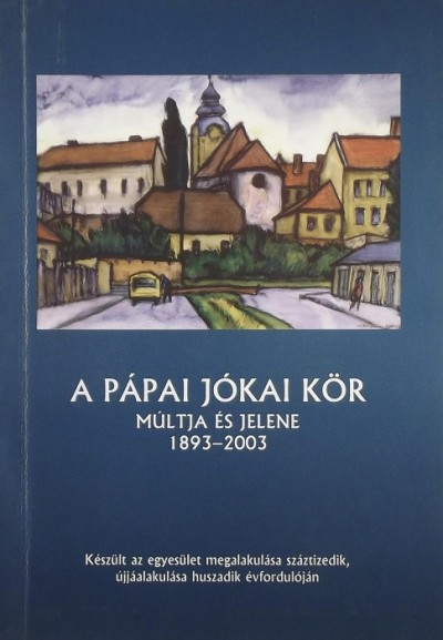 Huszár János - A Pápai Jókai Kör múltja és jelene 1893-2003