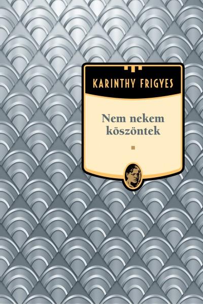 Karinthy Frigyes - Nem nekem köszöntek - Karinthy Frigyes sorozat 10. kötet