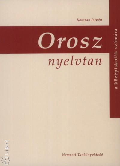 Kosaras István - Orosz nyelvtan a középiskolák számára