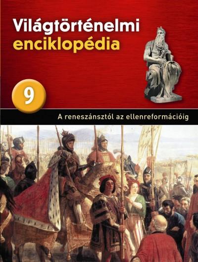 - Világtörténelmi enciklopédia 9. - A reneszánsztól az ellenreformációig