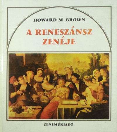 Howard M. Brown - A reneszánsz zenéje