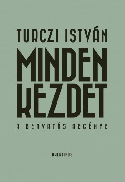 Turczi István - Reményi József Tamás  (Szerk.) - Minden kezdet