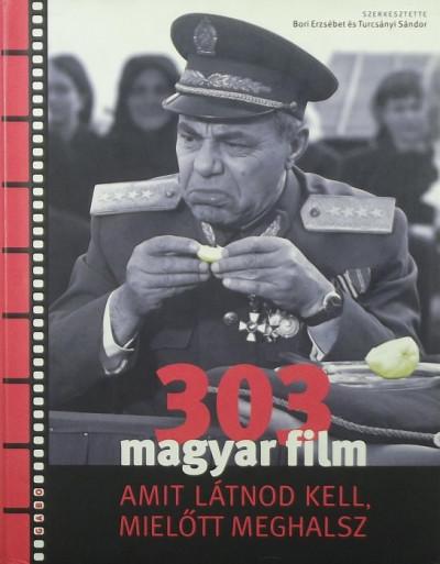 Bori Erzsébet  (Szerk.) - Turcsányi Sándor  (Szerk.) - 303 magyar film, amit látnod kell, mielőtt meghalsz