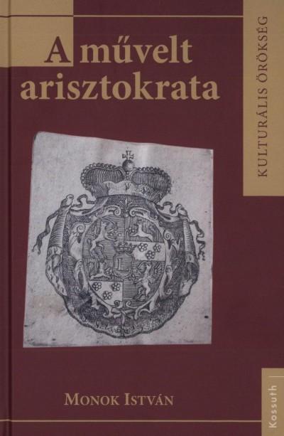 Monok István - A művelt arisztokrata