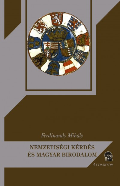 Ferdinandy Mihály - Nemzetiségi kérdés és magyar birodalom