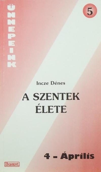 Incze Dénes - A szentek élete