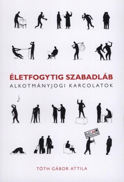 Tóth Gábor Attila - Életfogytig szabadláb