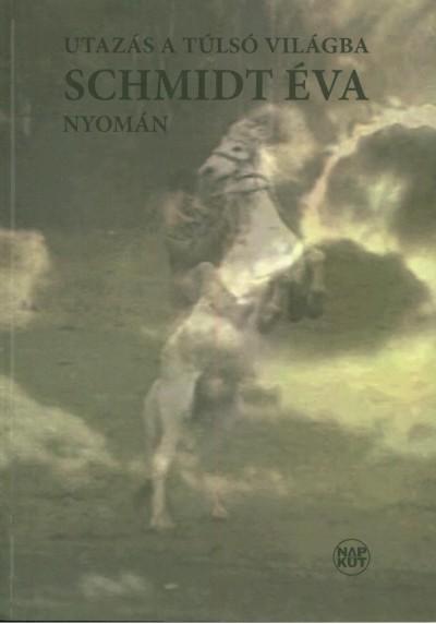 György Halmy  (Szerk.) - Utazás a túlsó világba Schmidt Éva nyomán