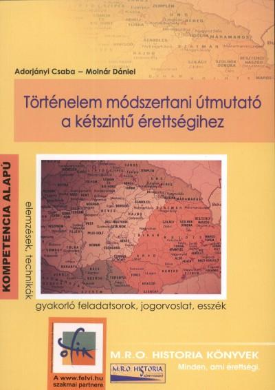 Adorjányi Csaba - Molnár Dániel - Történelem módszertani útmutató a kétszintű érettségihez