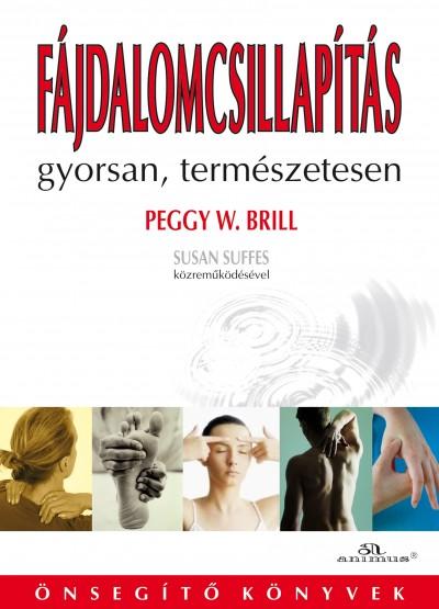 Peggy W. Brill - Fájdalomcsillapítás gyorsan, természetesen