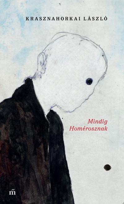 Krasznahorkai László - Mindig Homérosznak