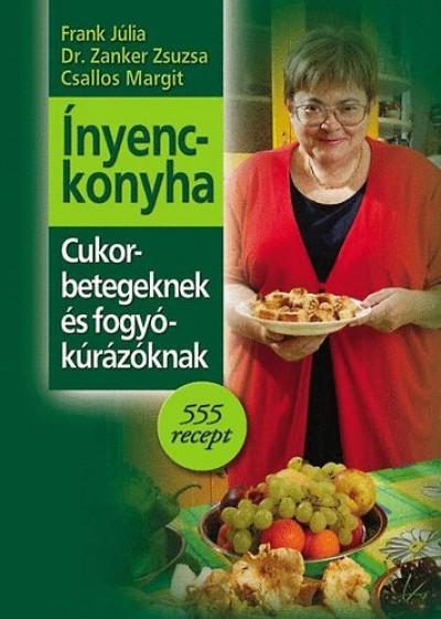 Csallos Margit - Frank Júlia - Dr. Zanker Zsuzsa - Ínyenckonyha cukorbetegeknek és fogyókúrázóknak