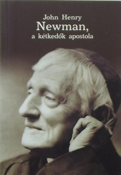 - John Henry Newman, a kétkedők apostola