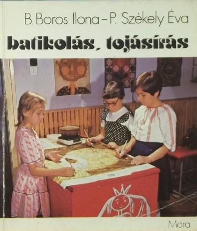 B. Boros Ilona - Székely Éva - Batikolás, tojásírás