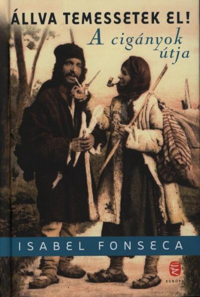 Isabel Fonseca - Állva temessetek el!