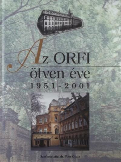 Poór Gyula  (Szerk.) - Az ORFI ötven éve