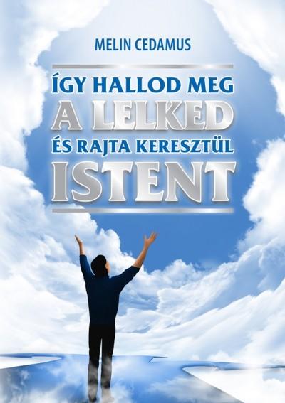 Melin Cedamus - Tiborc Melinda  (Szerk.) - Így hallod meg a lelked és rajta keresztül Istent