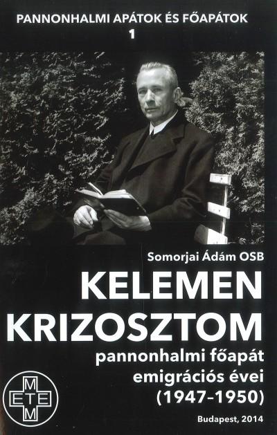Somorjai Ádám - Kelemen Krizosztom Pannonhalmi főapát emigrációs évei (1947-1950)