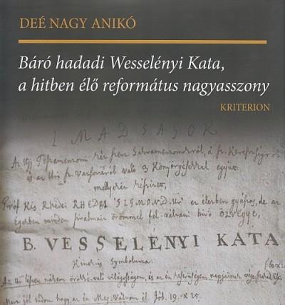 Deé Nagy Anikó - Báró hadadi Wesselényi Kata, a hitben élő református nagyasszony