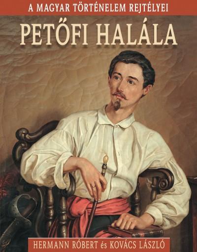 Hermann Róbert  (Szerk.) - Kovács László  (Szerk.) - Petőfi halála