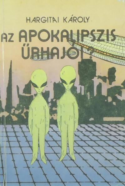 Hargitai Károly - Az Apokalipszis űrhajói?