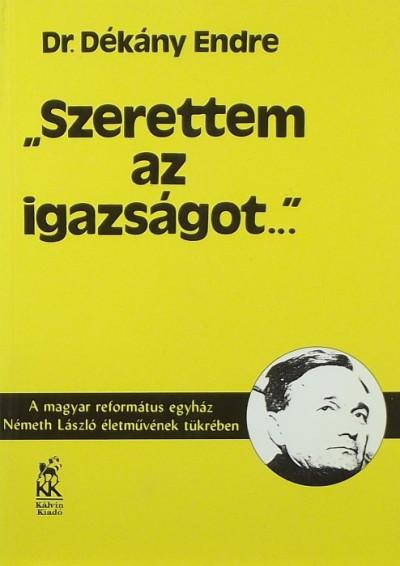 """Dékány Endre - """"Szerettem az igazságot..."""""""