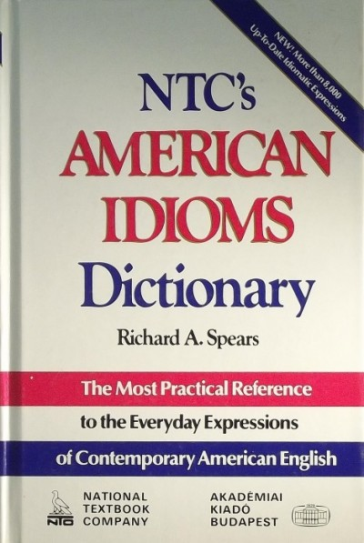 Richard A. Spears - NTC'S AMERICAN IDIOMS DICTIONARY