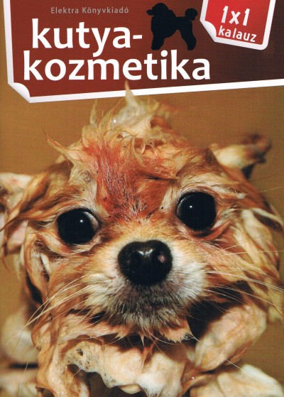 Varga Monika  (Szerk.) - KUTYAKOZMETIKA - 1X1 KALAUZ