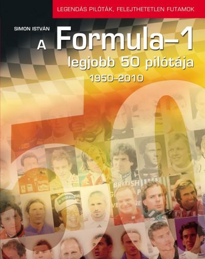 Simon István - A FORMULA-1 LEGJOBB 50 PILÓTÁJA 1950-2010