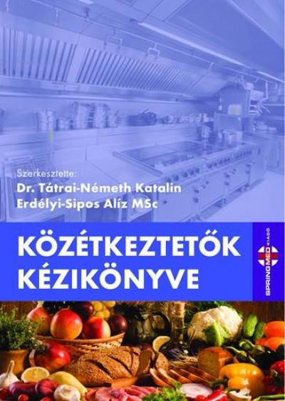 Erdélyi-Sipos Alíz  (Szerk.) - Dr. Tátrai-Németh Katalin  (Szerk.) - Közétkeztetők kézikönyve