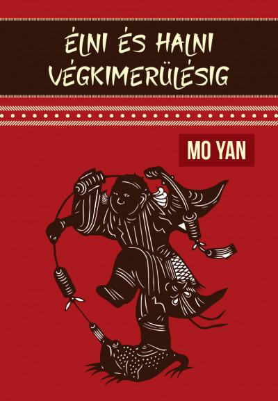 Mo Yan - Élni és halni végkimerülésig