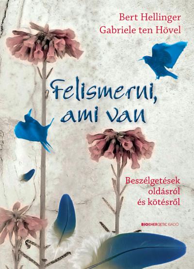 Bert Hellinger - Gabriele Ten Hövel - Felismerni, ami van