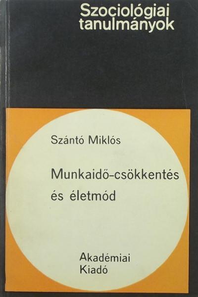 Szántó Miklós - Munkaidő-csökkentés és életmód