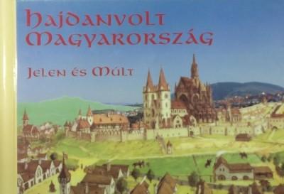 Halmos Ferenc  (Szerk.) - Kriszt György  (Szerk.) - Hajdanvolt Magyarország