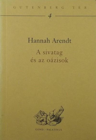 Hannah Arendt - A sivatag és az oázisok