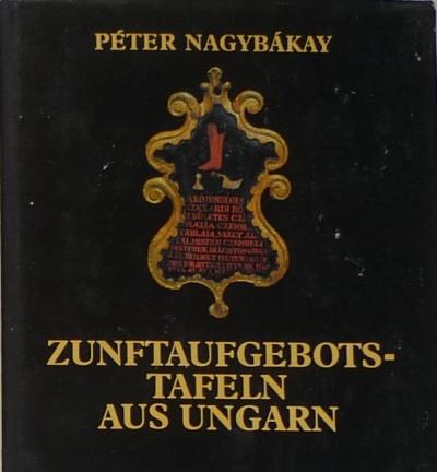 Nagybákay Péter - Zunftaufgebotstafeln aus Ungarn