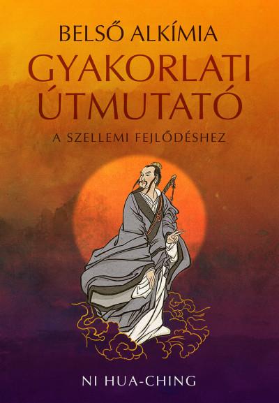 Ni Hua-Ching - Belső alkímia - Gyakorlati útmutató a szellemi fejlődéshez