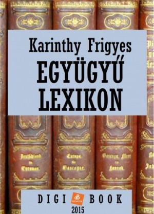Karinthy Frigyes - Egy�gy� lexikon