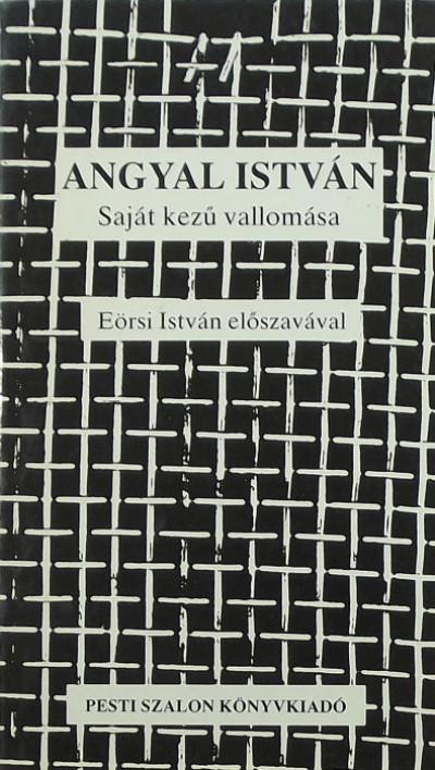 Angyal István - Eörsi István  (Szerk.) - Angyal István saját kezű vallomása