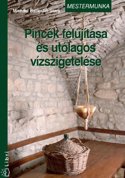 Michael Balík - Jiri Stary - Pincék felújítása és utólagos vízszigetelése