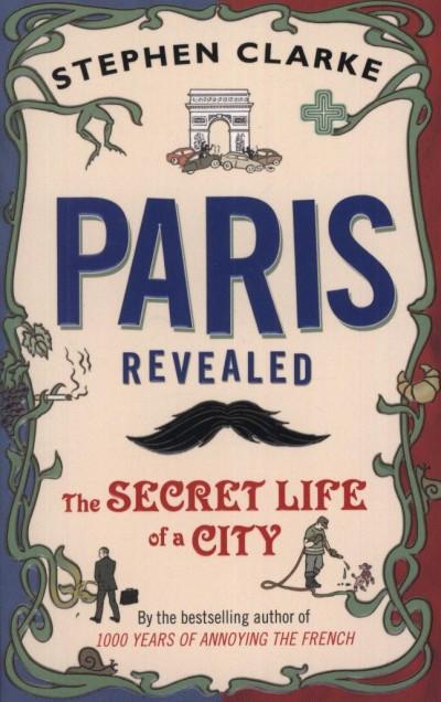 Stephen Clarke - Paris Revealed