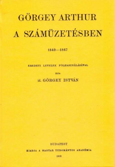Id. Görgey István - Görgey Arthur a számüzetésben 1849-1867.