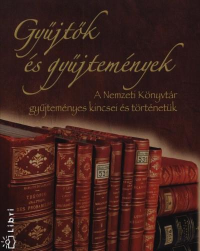 Boka László  (Szerk.) - Ferenczyné Wendelin Lídia  (Szerk.) - Gyűjtők és gyűjtemények