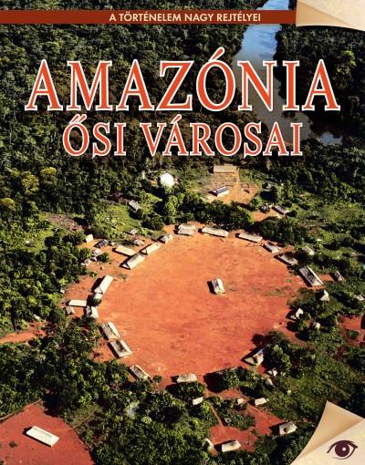 Koronczai-Fekete  (Szerk.) - Amazónia ősi városai