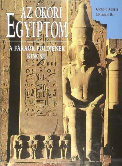 Giorgio Agnese - Maurizio Re - Rózsa Judit  (Szerk.) - Az ókori Egyiptom