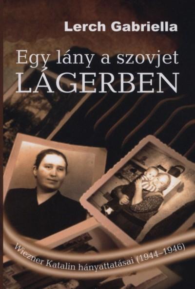 Lerch Gabriella - Egy lány a szovjet lágerben